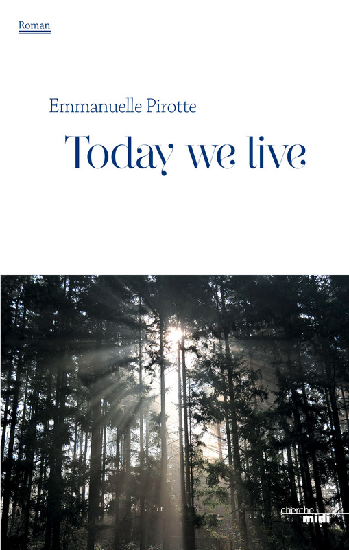 Today we live d'Emmanuelle Pirotte