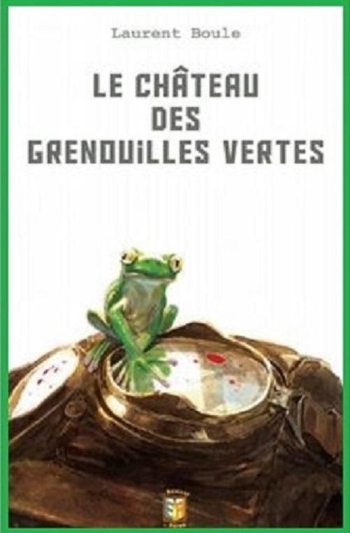 LE CHÂTEAU DES GRENOUILLES VERTES
