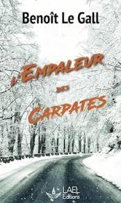 Et si on lisait… L'EMPALEUR DES CARPATES de Benoît Le Gall